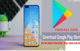 How To Download And Install Google Apps And Play Store On Huawei P40 Lite, P40 & P40 Pro